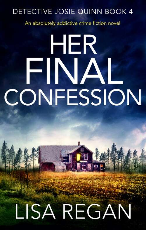 Her Final Confession: An absolutely addictive crime fiction novel (Detective Josie Quinn Ser. #Vol. 4)
