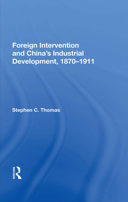 Foreign Intervention And China's Industrial Development, 1870-1911