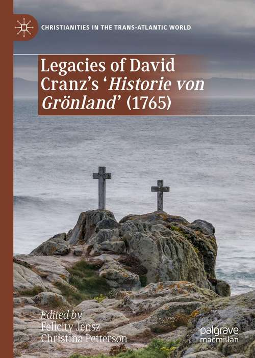 Legacies of David Cranz's 'Historie von Grönland' (Christianities in the Trans-Atlantic World)