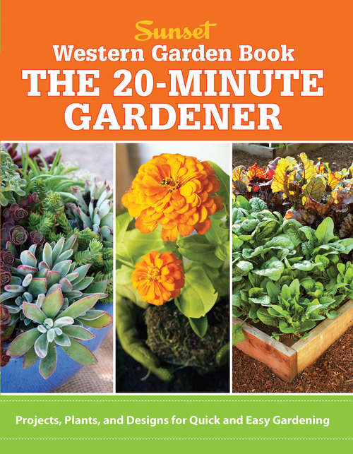 The 20 Minute Gardener: Projects, Plants and Designs for Quick & Easy Gardening