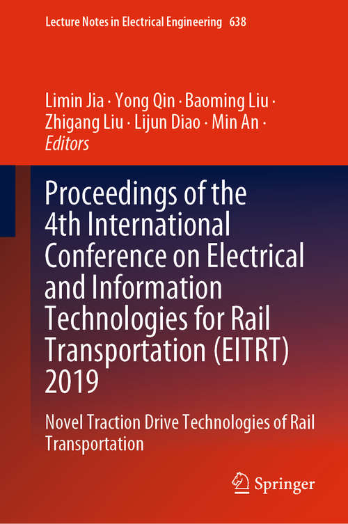 Proceedings of the 4th International Conference on Electrical and Information Technologies for Rail Transportation: Novel Traction Drive Technologies of Rail Transportation (Lecture Notes in Electrical Engineering #638)