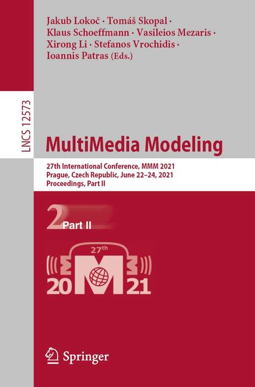 MultiMedia Modeling: 27th International Conference, MMM 2021, Prague, Czech Republic, June 22–24, 2021, Proceedings, Part II (Lecture Notes in Computer Science #12573)