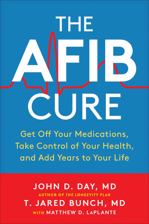 The AFib Cure: Get Off Your Medications, Take Control of Your Health, and Add Years to Your Life