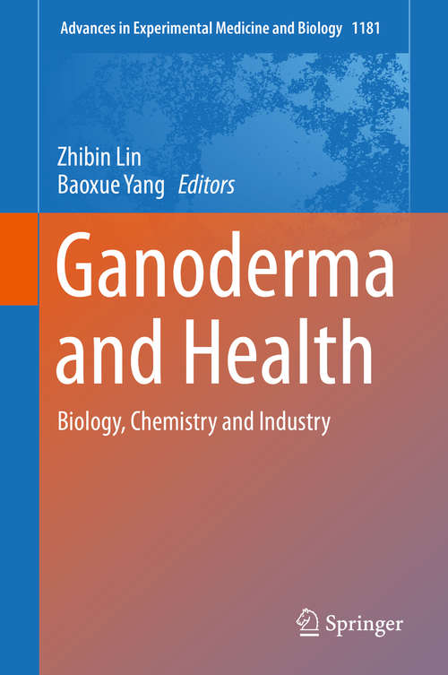 Ganoderma and Health: Biology, Chemistry and Industry (Advances in Experimental Medicine and Biology #1181)