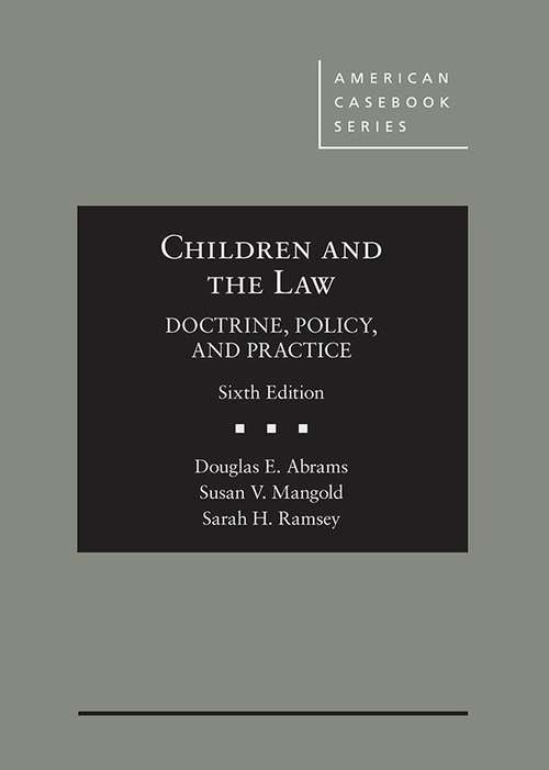 Children and the Law: Doctrine, Policy, and Practice (American Casebook Series)