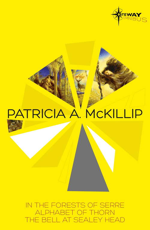 Patricia McKillip SF Gateway Omnibus Volume One: In the Forests of Serre, Alphabet of Thorn, The Bell at Sealey Head