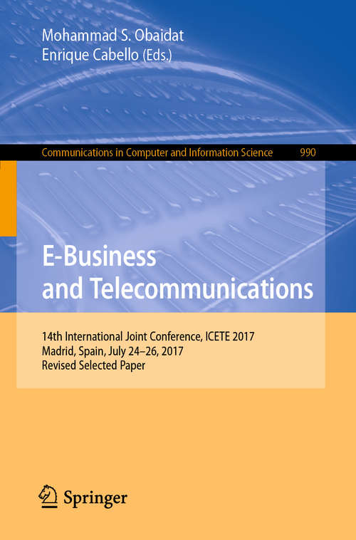 E-Business and Telecommunications: 14th International Joint Conference, ICETE 2017, Madrid, Spain, July 24-26, 2017, Revised Selected Paper (Communications in Computer and Information Science #990)