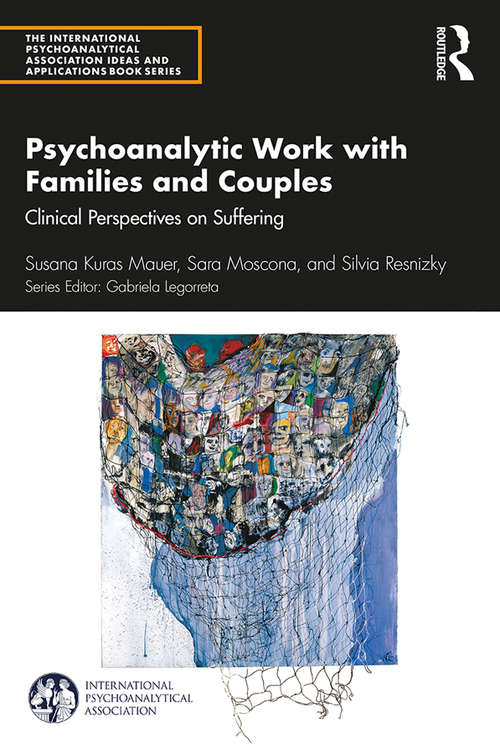 Psychoanalytic Work with Families and Couples: Clinical Perspectives on Suffering (The International Psychoanalytical Association Psychoanalytic Ideas and Applications Series)