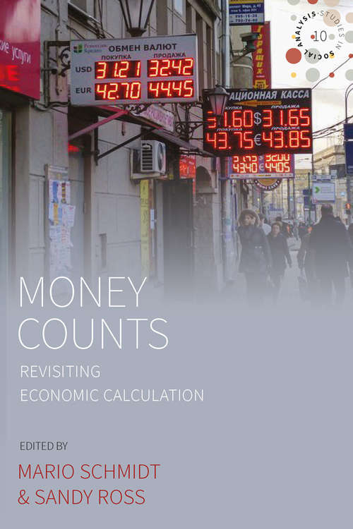 Money Counts: Revisiting Economic Calculation (Studies in Social Analysis #10)