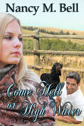 Come Hell or High Water: A Longview Romance (A Longview Romance #2)