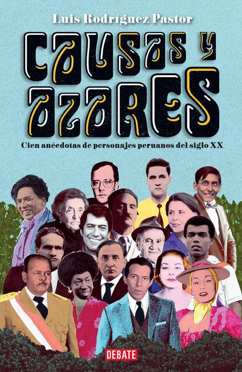 Causas y azares: Cien anécdotas de personajes peruanos del siglo XX