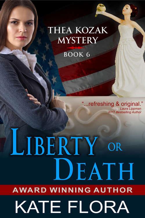 Liberty or Death: A Thea Kozak Mystery (The Thea Kozak Mystery Series #6)