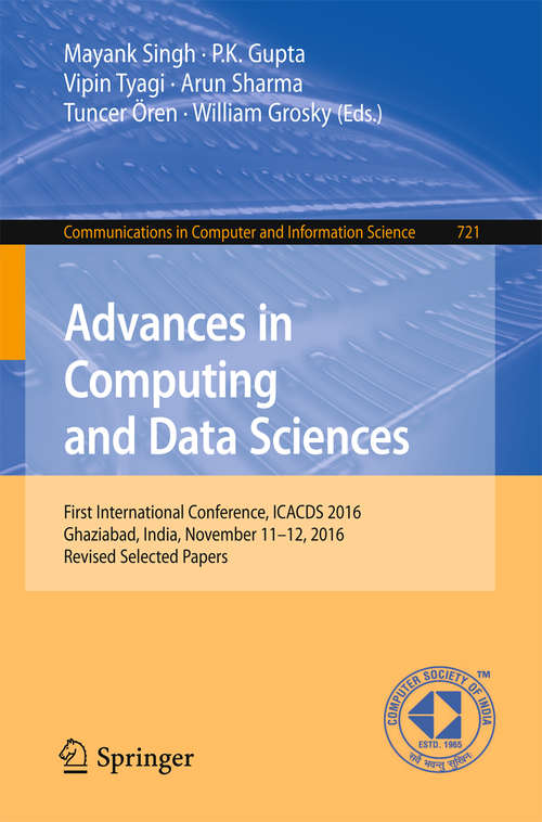 Advances in Computing and Data Sciences: First International Conference, ICACDS 2016, Ghaziabad, India, November 11-12, 2016, Revised Selected Papers (Communications in Computer and Information Science #721)