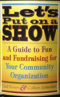 Let's Put on a Show: A Guide to Fun and Fundraising for Your Community Organization by Gail Brown
