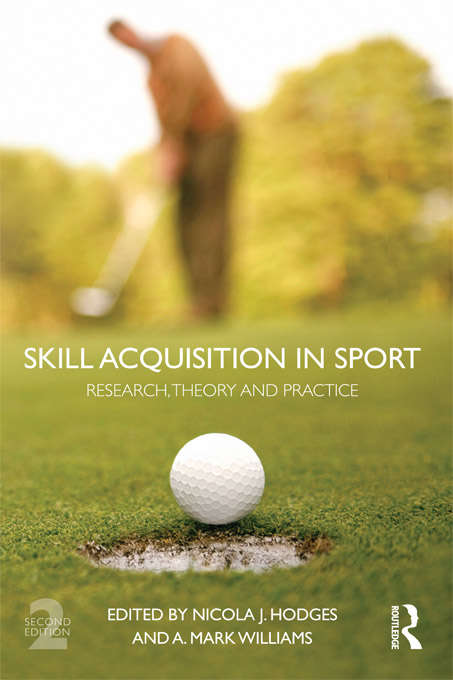 Skill Acquisition in Sport: Research, Theory and Practice (2nd Edition)