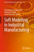 Soft Modeling in Industrial Manufacturing (Studies in Systems, Decision and Control #183)