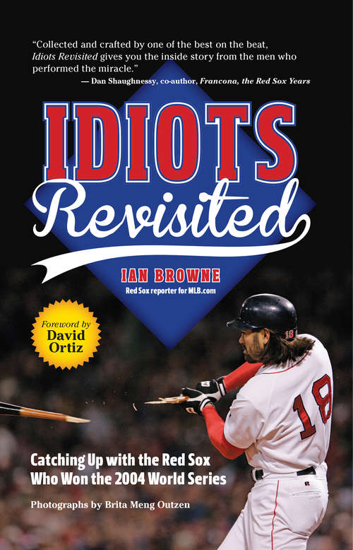 Idiots Revisited: Catching Up With the Red Sox Who Won the 2004 World Series