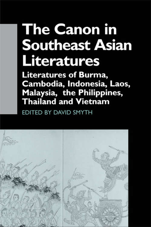 The Canon in Southeast Asian Literature: Literatures of Burma, Cambodia, Indonesia, Laos, Malaysia, Phillippines, Thailand and Vietnam