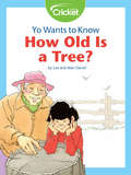 Yo Wants to Know: How Old Is a Tree?