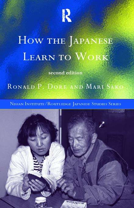 How the Japanese Learn to Work (Nissan Institute/Routledge Japanese Studies)