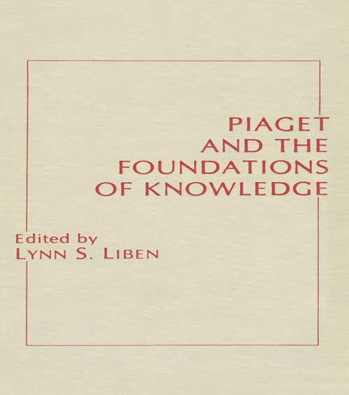 Piaget and the Foundations of Knowledge (Jean Piaget Symposia Series)
