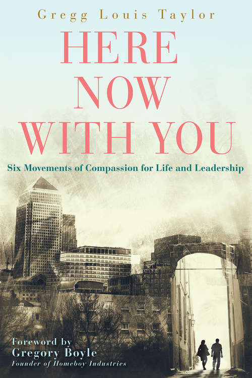 Here, Now, With You: Six Movements of Compassion for Life and Leadership