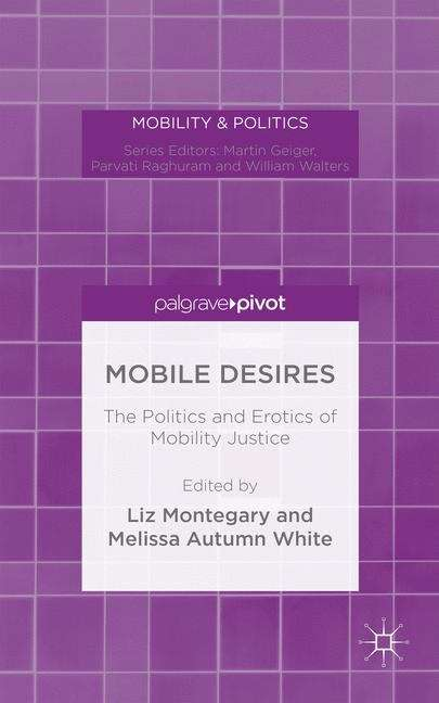 Mobile Desires: The Politics and Erotics of Mobility Justice (Mobility & Politics)