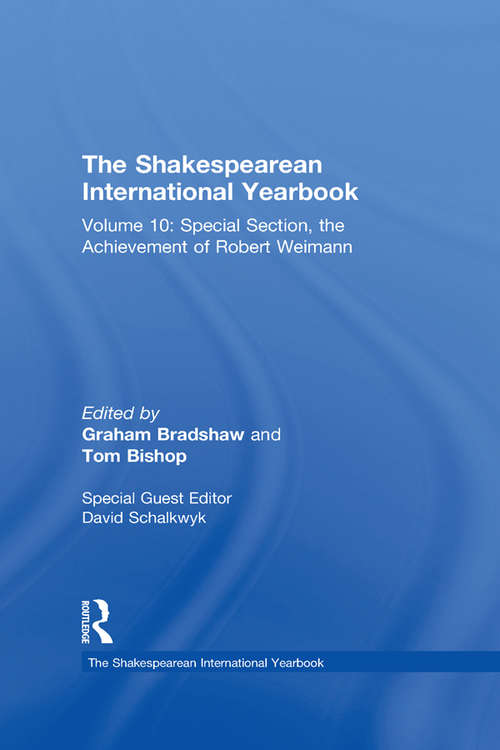 The Shakespearean International Yearbook: Volume 10: Special Section, the Achievement of Robert Weimann (The Shakespearean International Yearbook)