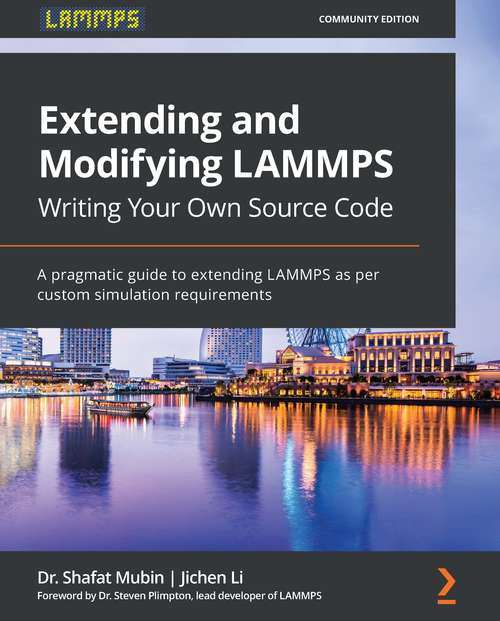 Extending and Modifying LAMMPS Writing Your Own Source Code: A pragmatic guide to extending LAMMPS as per custom simulation requirements