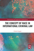 The Concept of Race in International Criminal Law (International and Comparative Criminal Justice)