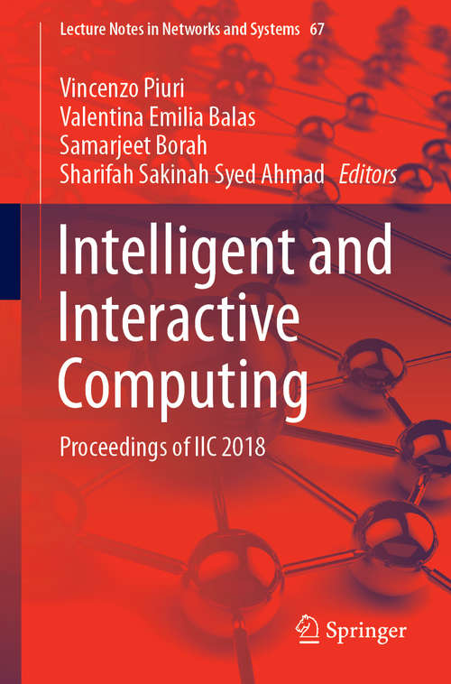 Intelligent and Interactive Computing: Proceedings of IIC 2018 (Lecture Notes in Networks and Systems #67)
