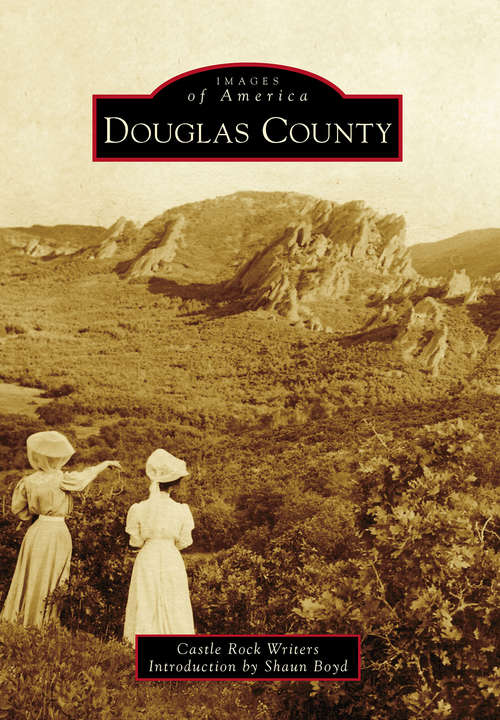Douglas County: A Photographic Journey (Images of America)