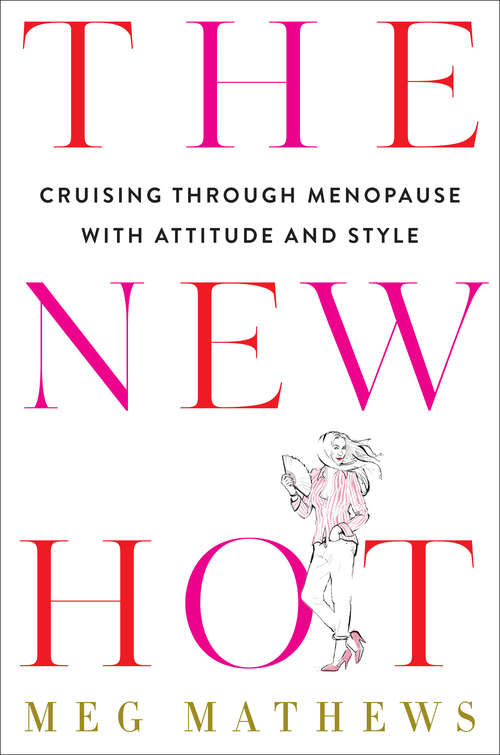 The New Hot: Cruising Through Menopause with Attitude and Style