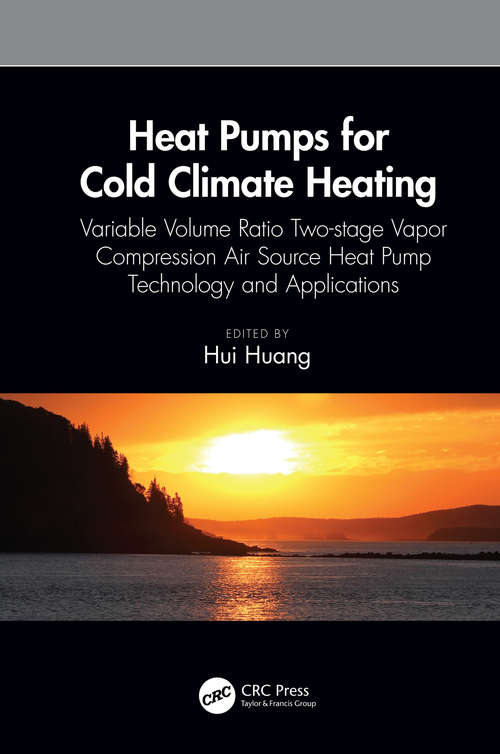 Heat Pumps for Cold Climate Heating: Variable Volume Ratio Two-stage Vapor Compression Air Source Heat Pump Technology and Applications