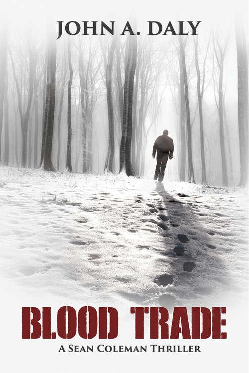 Blood Trade: A Sean Coleman Thriller (A\sean Coleman Thriller Ser. #2)