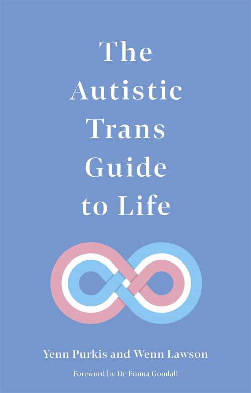 The Autistic Trans Guide to Life