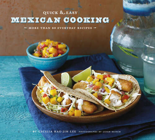 Quick & Easy Mexican Cooking: More Than 80 Everyday Recipes