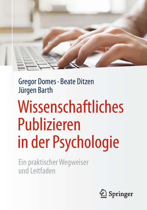 Wissenschaftliches Publizieren in der Psychologie: Ein Praktischer Wegweiser Und Leitfaden