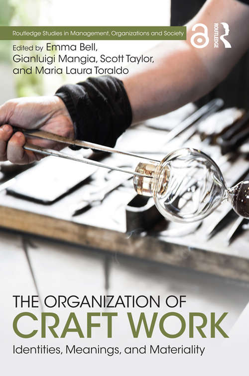 The Organization of Craft Work: Identities, Meanings, and Materiality (Routledge Studies in Management, Organizations and Society)
