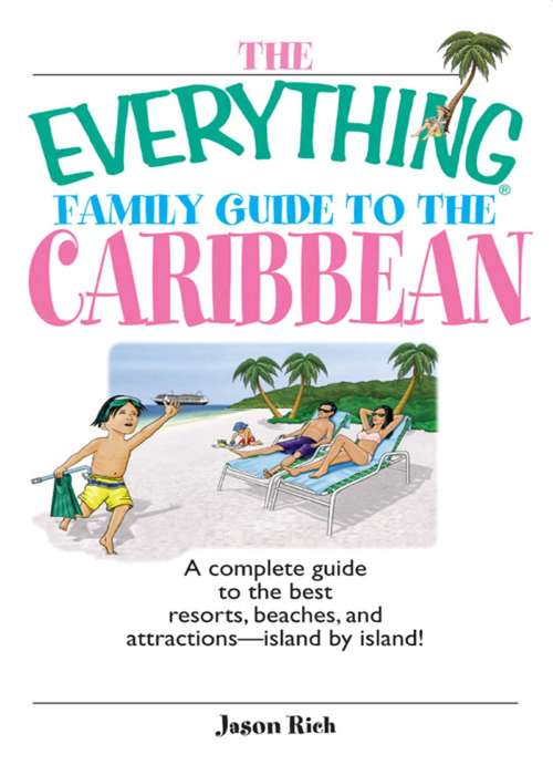 The Everything Family Guide To The Caribbean: A Complete Guide to the Best Resorts, Beaches And Attractions - Island by Island!