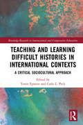 Teaching and Learning Difficult Histories in International Contexts: A Critical Sociocultural Approach (Routledge Research in International and Comparative Education)