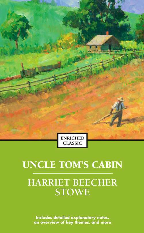 Uncle Tom's Cabin: Or, Life Among The Lowly (Enriched Classics)