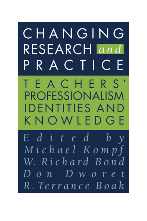 Changing Research and Practice: Teachers' Professionalism, Identities and Knowledge