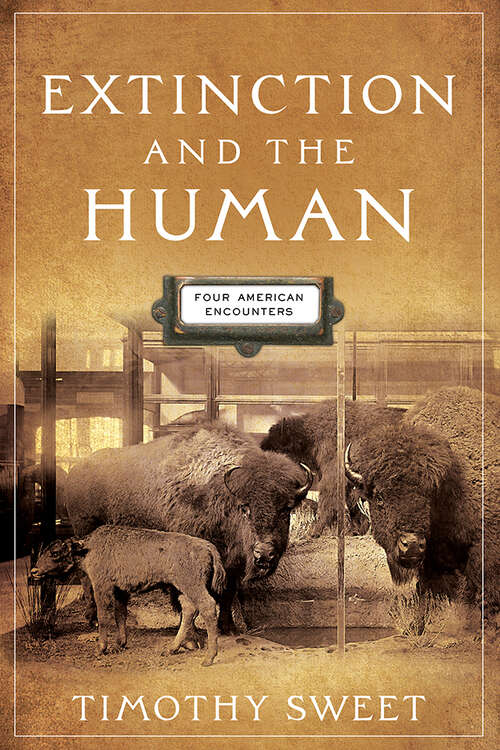 Extinction and the Human: Four American Encounters (Alembics: Penn Studies in Literature and Science)
