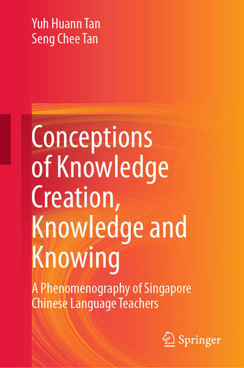 Conceptions of Knowledge Creation, Knowledge and Knowing: A Phenomenography of Singapore Chinese Language Teachers