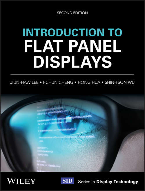 Introduction to Flat Panel Displays (Wiley Series in Display Technology #20)