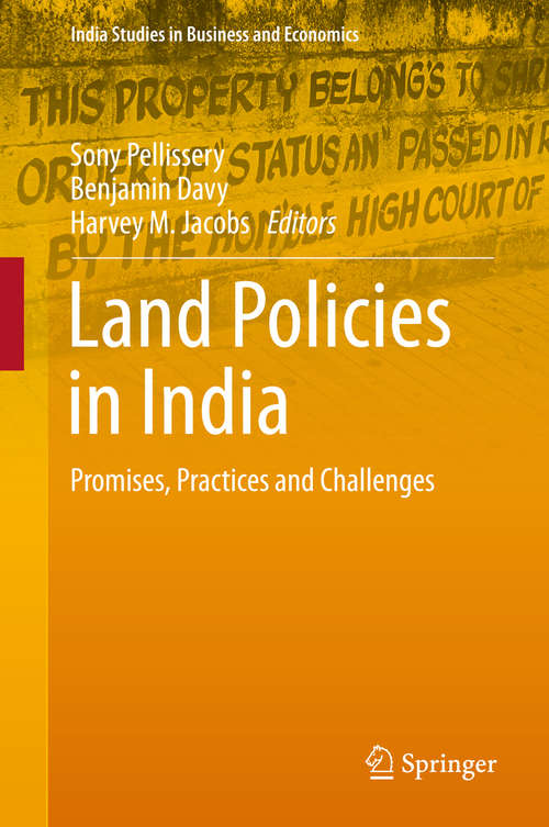 Land Policies in India: Promises, Practices and Challenges (India Studies in Business and Economics)