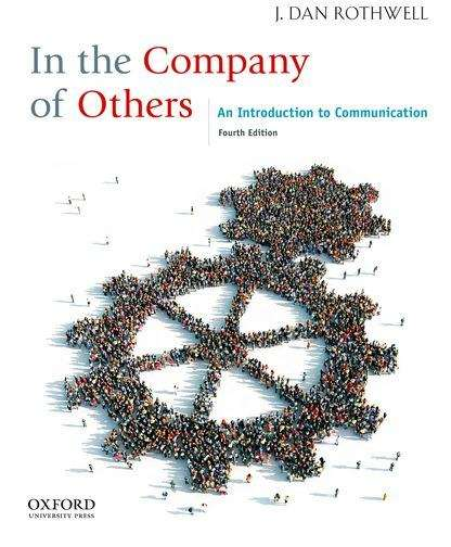 In The Company of Others: An Introduction to Communication 4th Ed