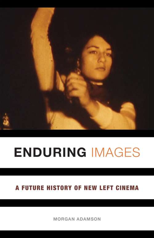 Enduring Images: A Future History of New Left Cinema