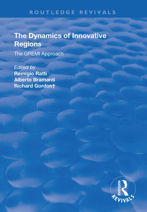 The Dynamics of Innovative Regions: The GREMI Approach (Routledge Revivals)